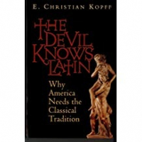 The Devil Knows Latin - Why America Needs the Classical Tradition