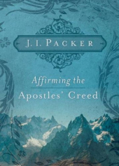 J.I. Packer - Affirming the ApostlesCreed