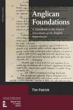 Anglican Foundations: A Handbook of Source Documents of the English Reformation