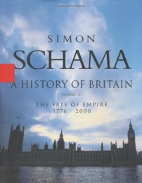 A History of Britain: The Fate of Empire, 1776-2000